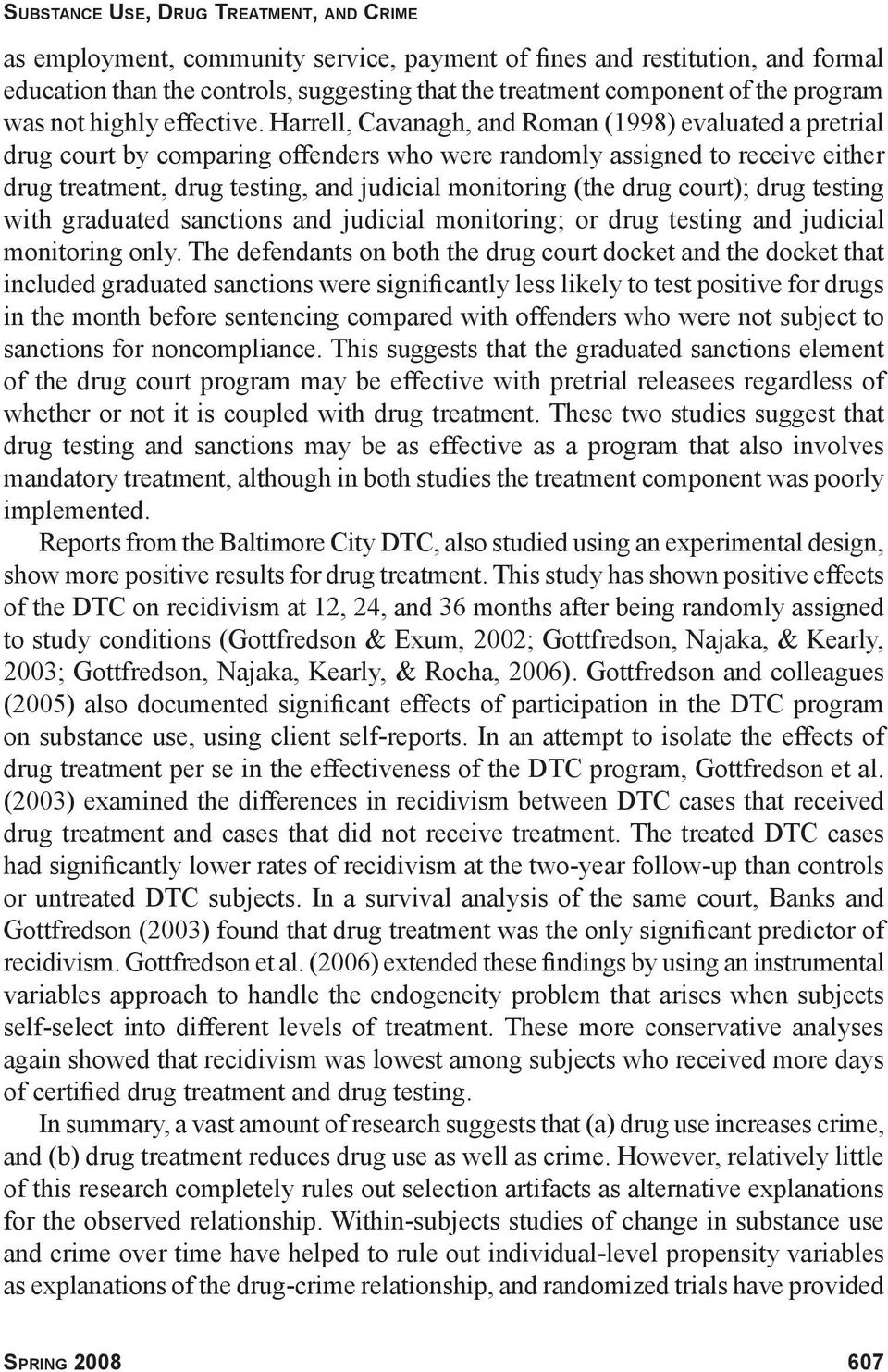Harrell, Cavanagh, and Roman (1998) evaluated a pretrial drug court by comparing offenders who were randomly assigned to receive either drug treatment, drug testing, and judicial monitoring (the drug