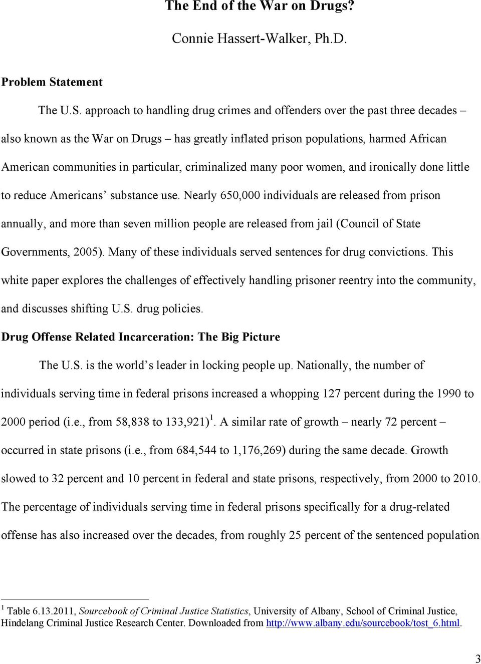 approach to handling drug crimes and offenders over the past three decades also known as the War on Drugs has greatly inflated prison populations, harmed African American communities in particular,