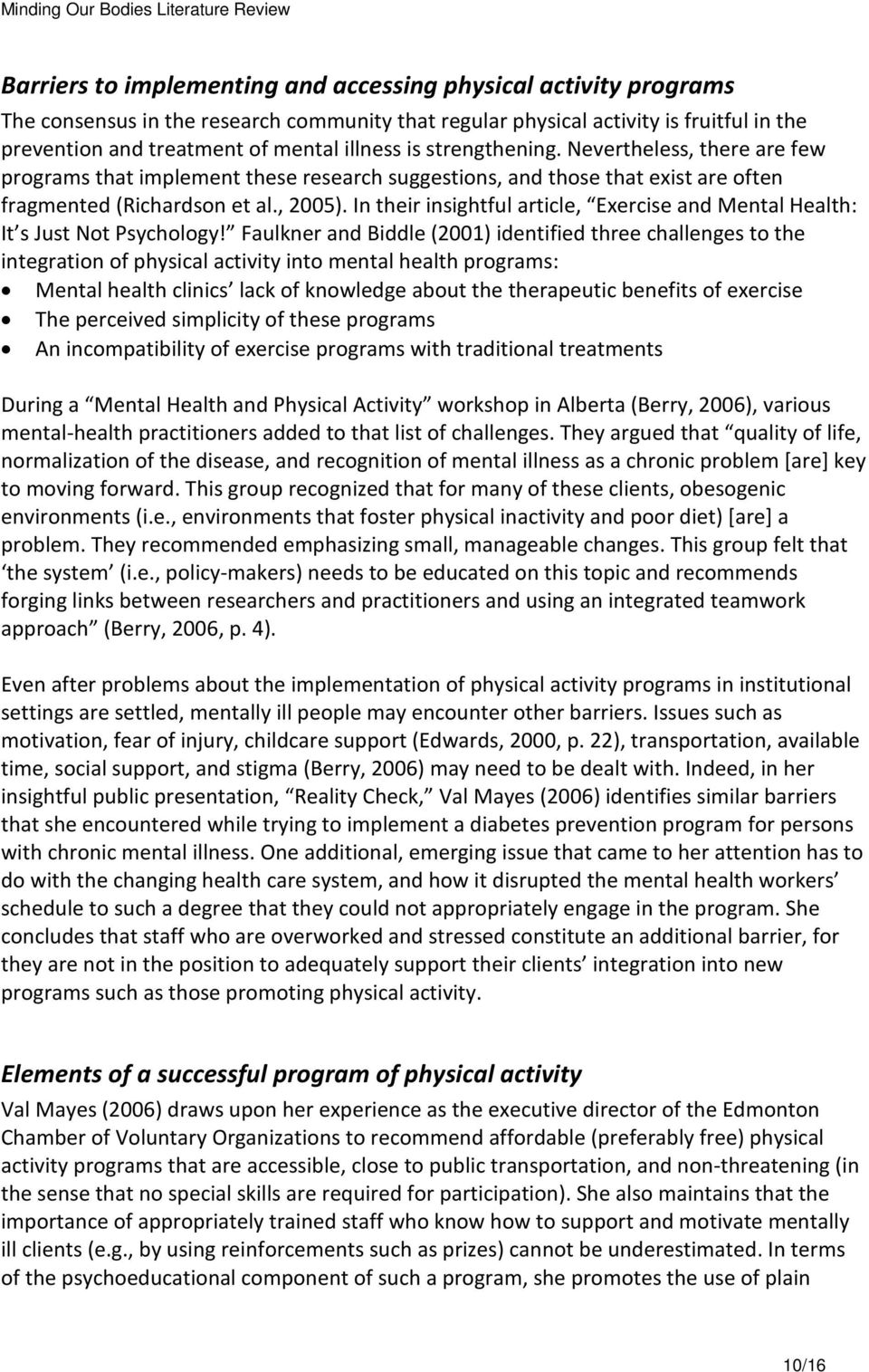 In their insightful article, Exercise and Mental Health: It s Just Not Psychology!