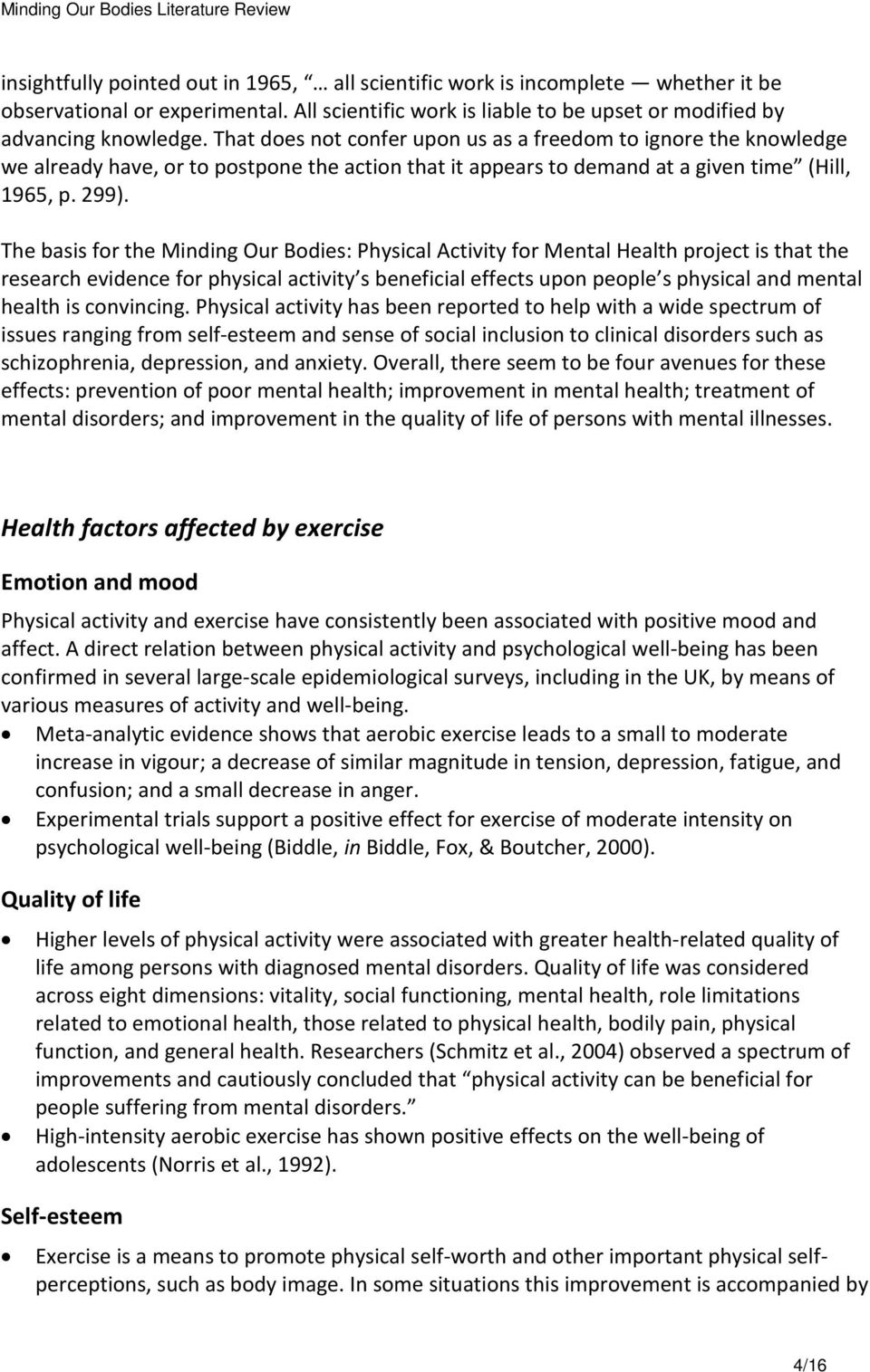 The basis for the Minding Our Bodies: Physical Activity for Mental Health project is that the research evidence for physical activity s beneficial effects upon people s physical and mental health is