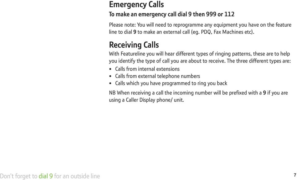 Receiving Calls With Featureline you will hear different types of ringing patterns, these are to help you identify the type of call you are about to receive.