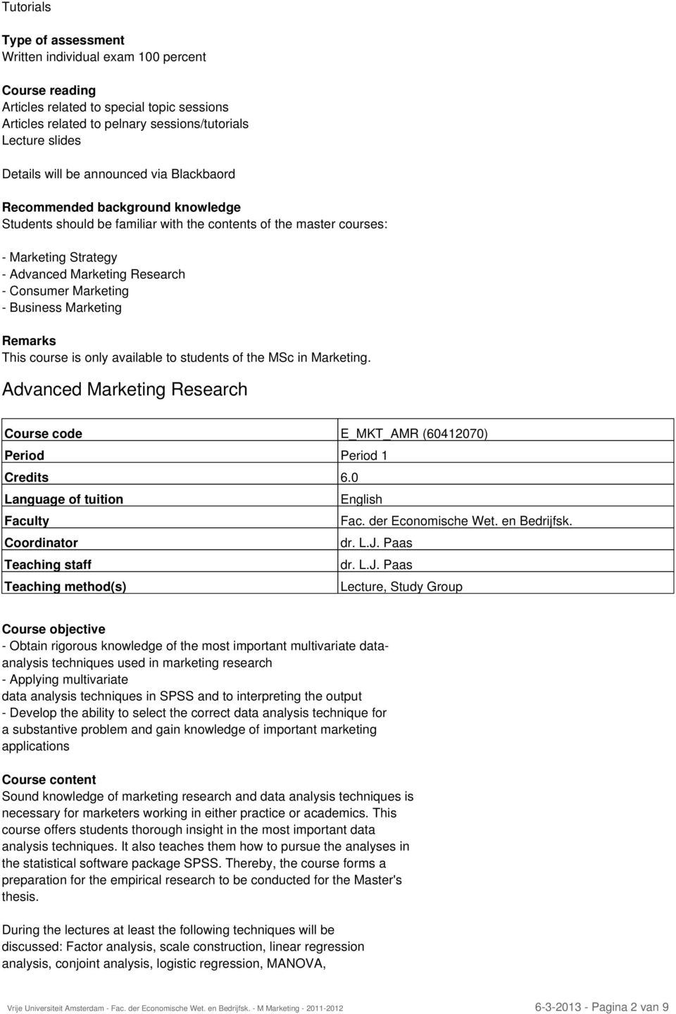 Marketing Remarks This course is only available to students of the MSc in Marketing. Advanced Marketing Research Course code E_MKT_AMR (60412070) Period Period 1 dr. L.J.