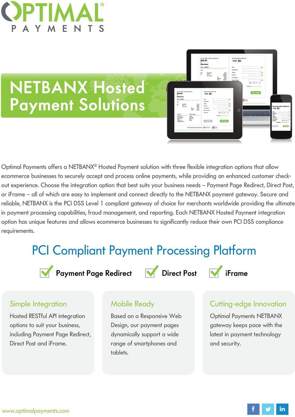 Choose the integration option that best suits your business needs Payment Page Redirect, Direct Post, or iframe all of which are easy to implement and connect directly to the NETBANX payment gateway.