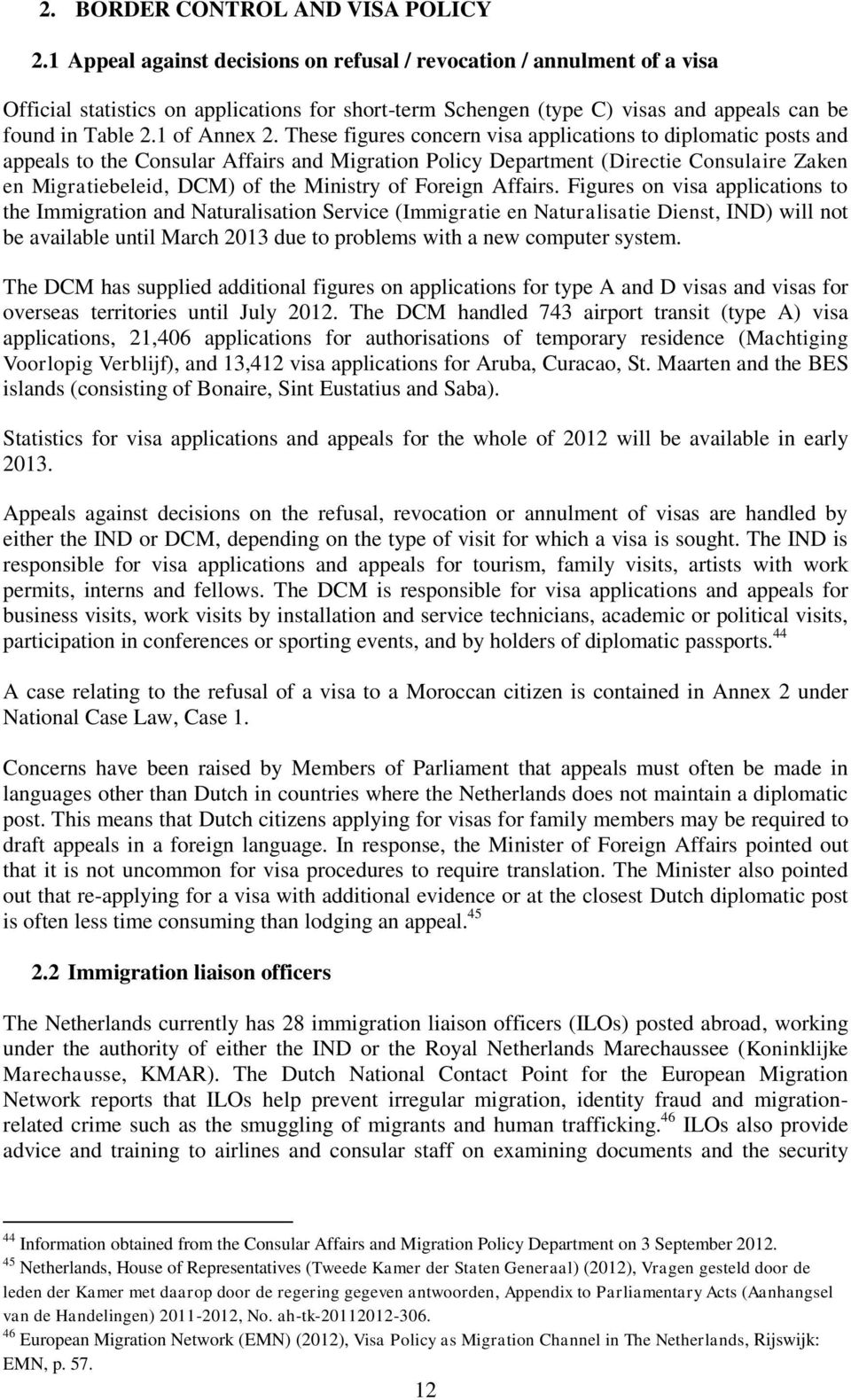 These figures concern visa applications to diplomatic posts and appeals to the Consular Affairs and Migration Policy Department (Directie Consulaire Zaken en Migratiebeleid, DCM) of the Ministry of