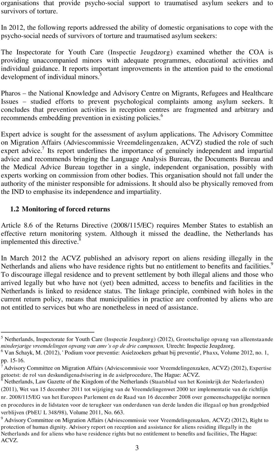 Care (Inspectie Jeugdzorg) examined whether the COA is providing unaccompanied minors with adequate programmes, educational activities and individual guidance.