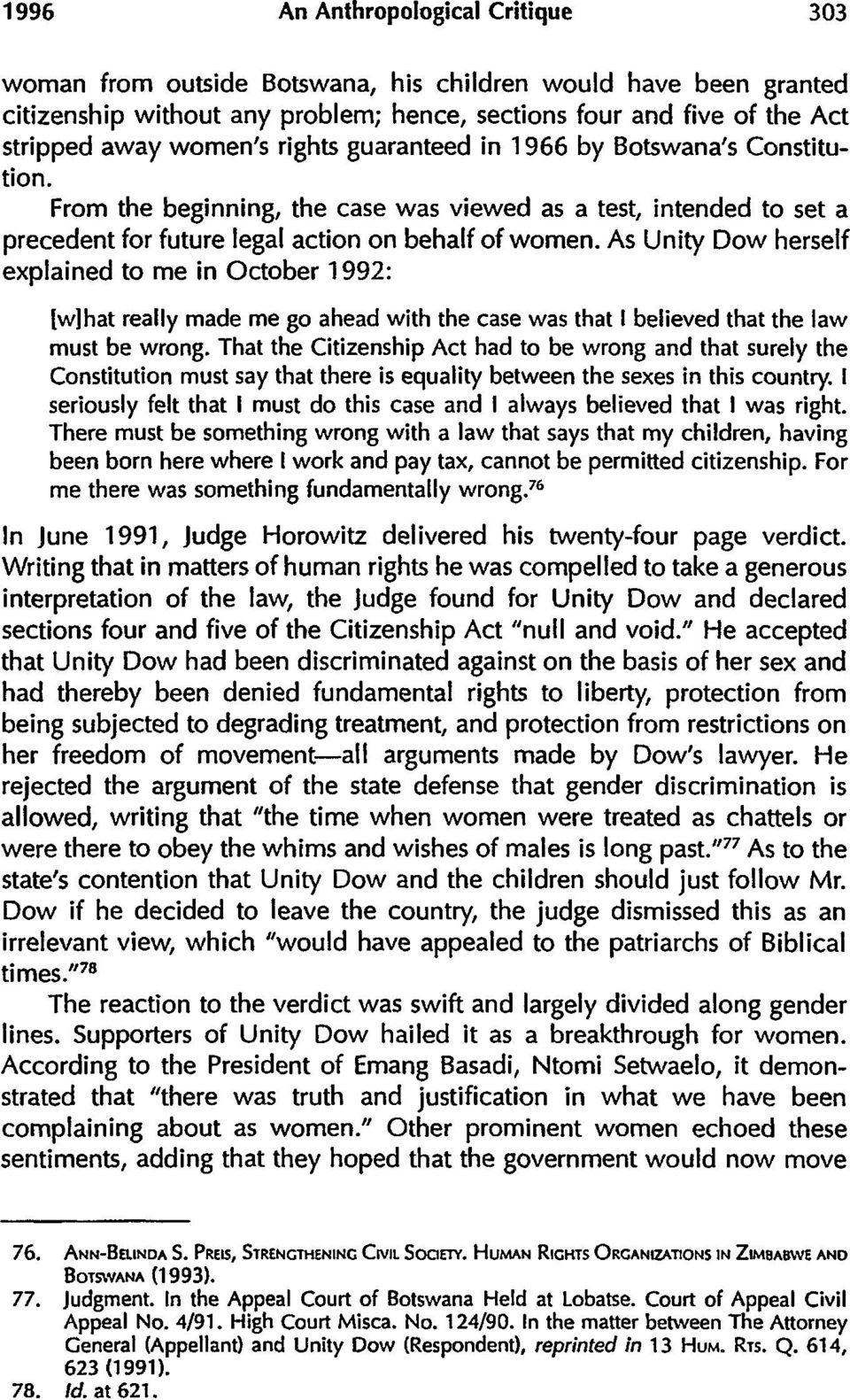 As Unity Dow herself explained to me in October 1992: [w]hat really made me go ahead with the case was that I believed that the law must be wrong.