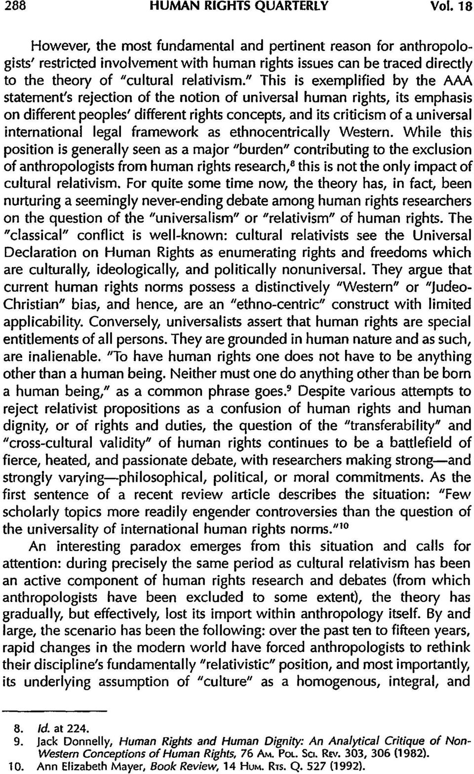 """ This is exemplified by the AAA statement's rejection of the notion of universal human rights, its emphasis on different peoples' different rights concepts, and its criticism of a universal"