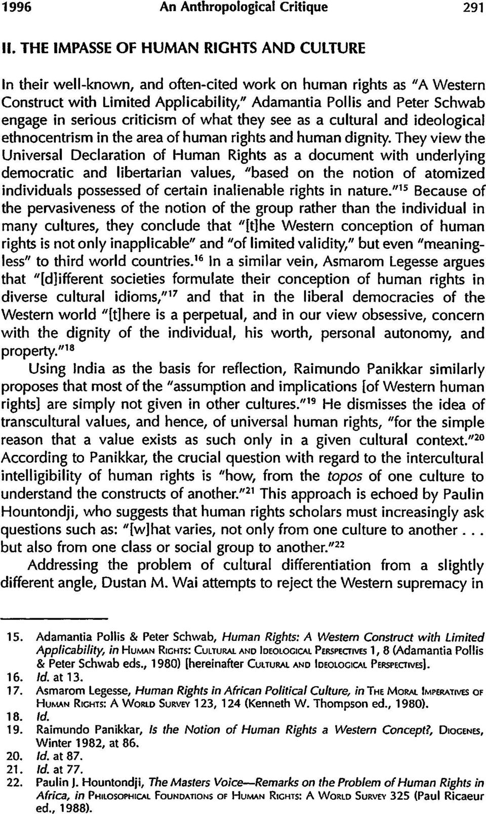 serious criticism of what they see as a cultural and ideological ethnocentrism in the area of human rights and human dignity.