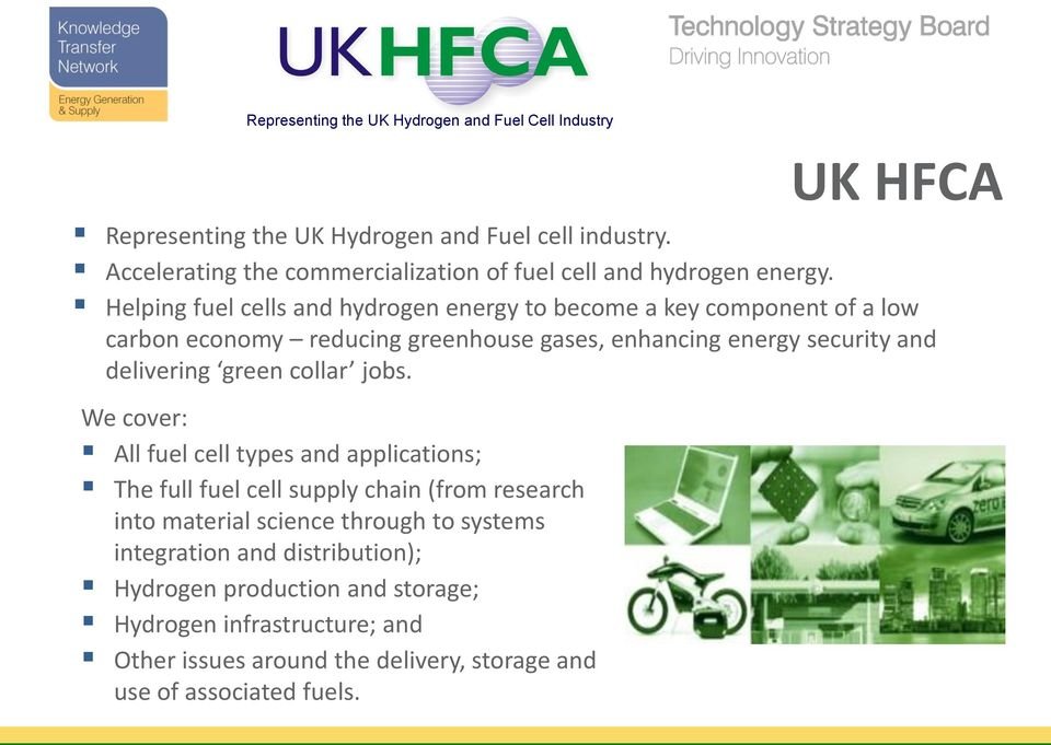 Helping fuel cells and hydrogen energy to become a key component of a low carbon economy reducing greenhouse gases, enhancing energy security and delivering green