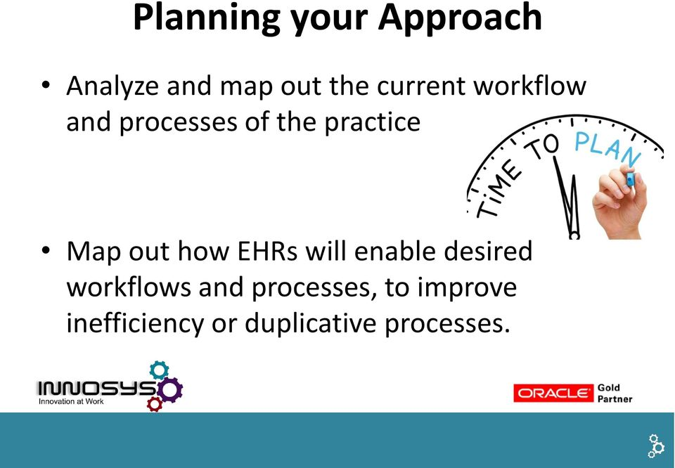 out how EHRs will enable desired workflows and