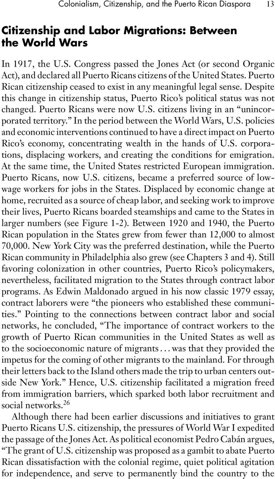 Despite this change in citizenship status, Puerto Rico s political status was not changed. Puerto Ricans were now U.S. citizens living in an unincorporated territory.