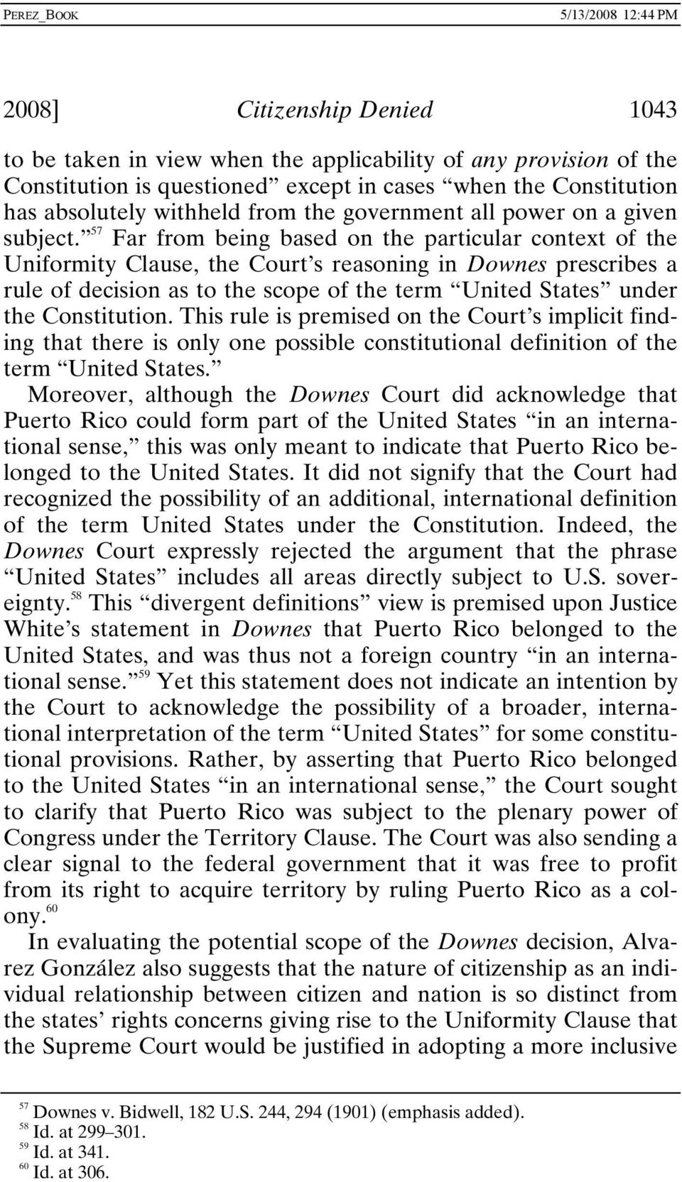 57 Far from being based on the particular context of the Uniformity Clause, the Court s reasoning in Downes prescribes a rule of decision as to the scope of the term United States under the