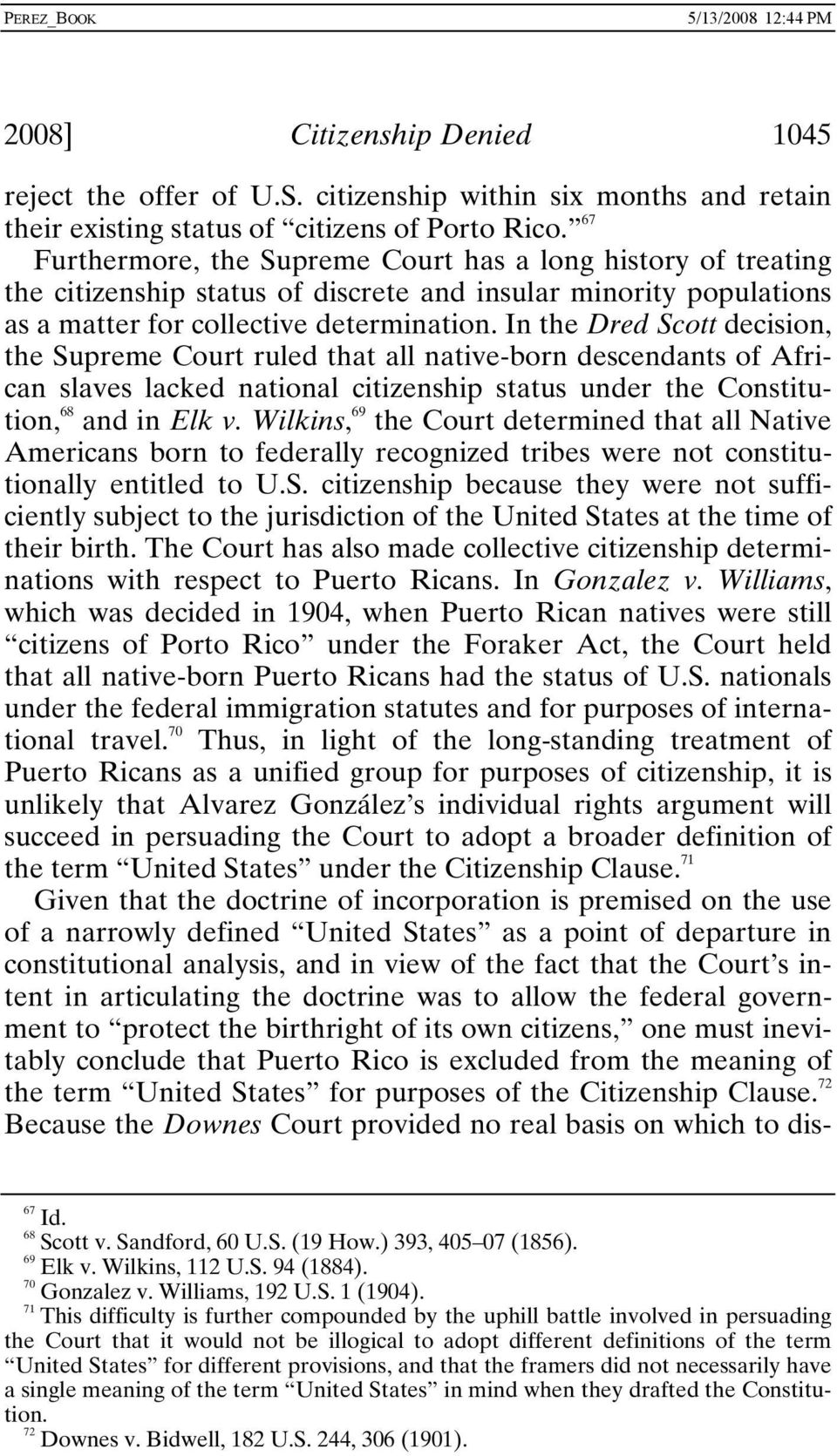 In the Dred Scott decision, the Supreme Court ruled that all native-born descendants of African slaves lacked national citizenship status under the Constitution, 68 and in Elk v.