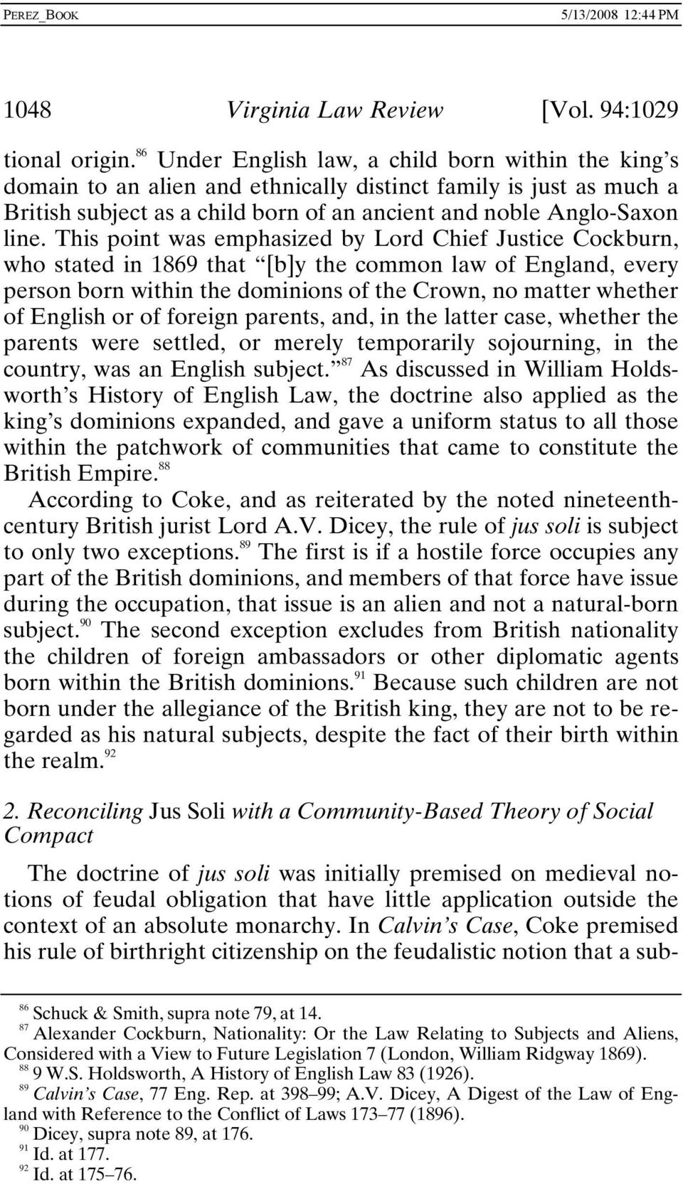 This point was emphasized by Lord Chief Justice Cockburn, who stated in 1869 that [b]y the common law of England, every person born within the dominions of the Crown, no matter whether of English or