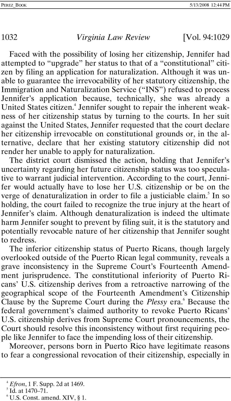 Although it was unable to guarantee the irrevocability of her statutory citizenship, the Immigration and Naturalization Service ( INS ) refused to process Jennifer s application because, technically,