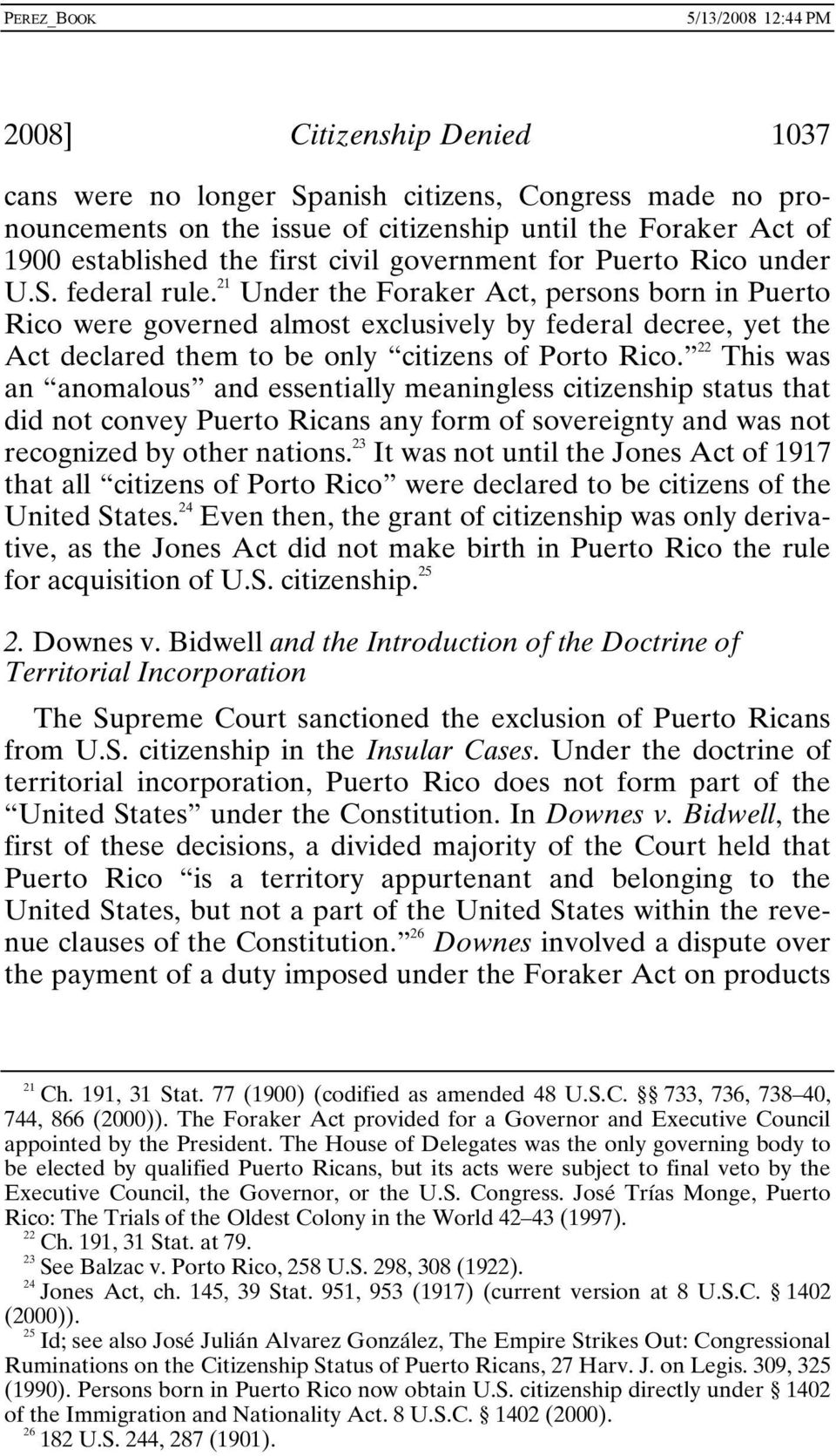 21 Under the Foraker Act, persons born in Puerto Rico were governed almost exclusively by federal decree, yet the Act declared them to be only citizens of Porto Rico.