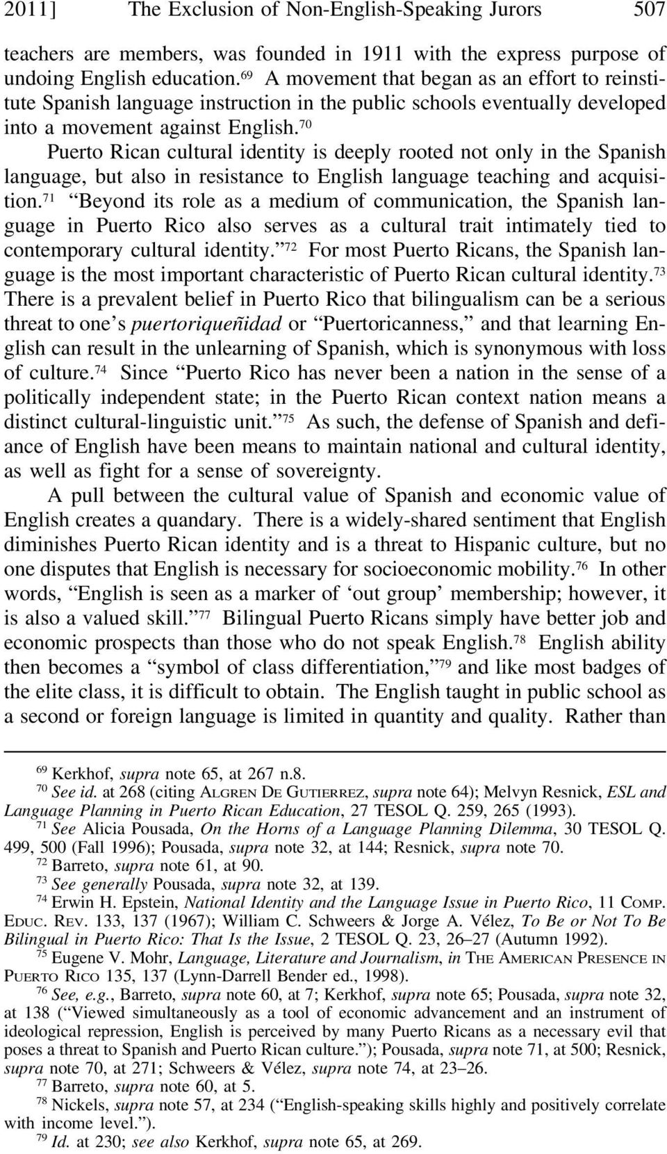 70 Puerto Rican cultural identity is deeply rooted not only in the Spanish language, but also in resistance to English language teaching and acquisition.