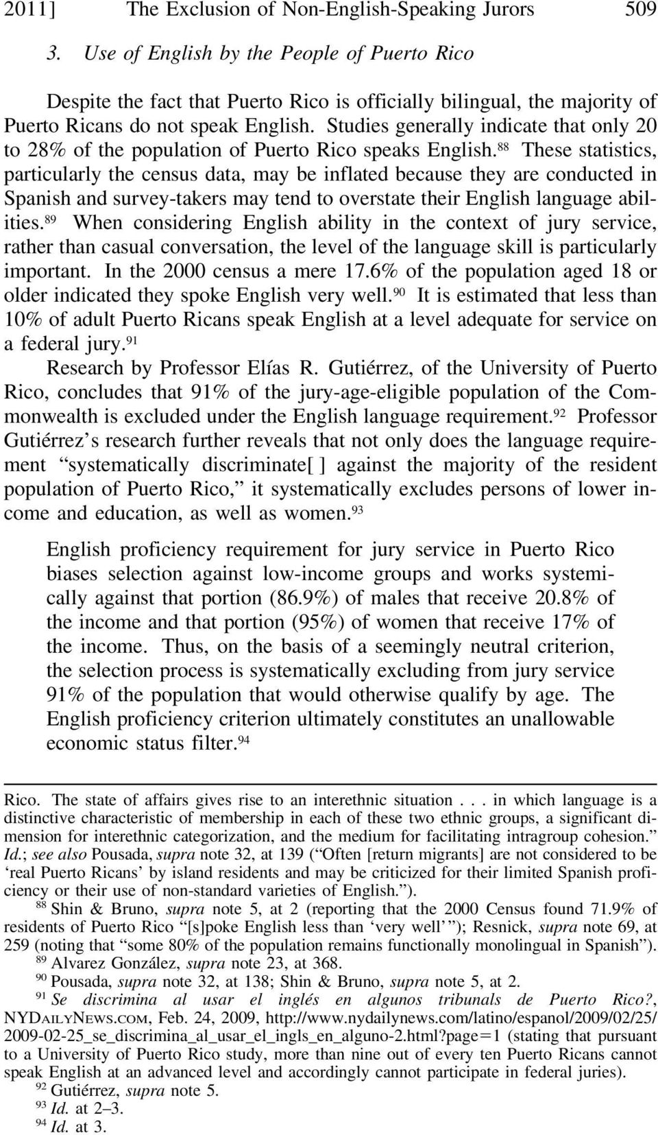 Studies generally indicate that only 20 to 28% of the population of Puerto Rico speaks English.
