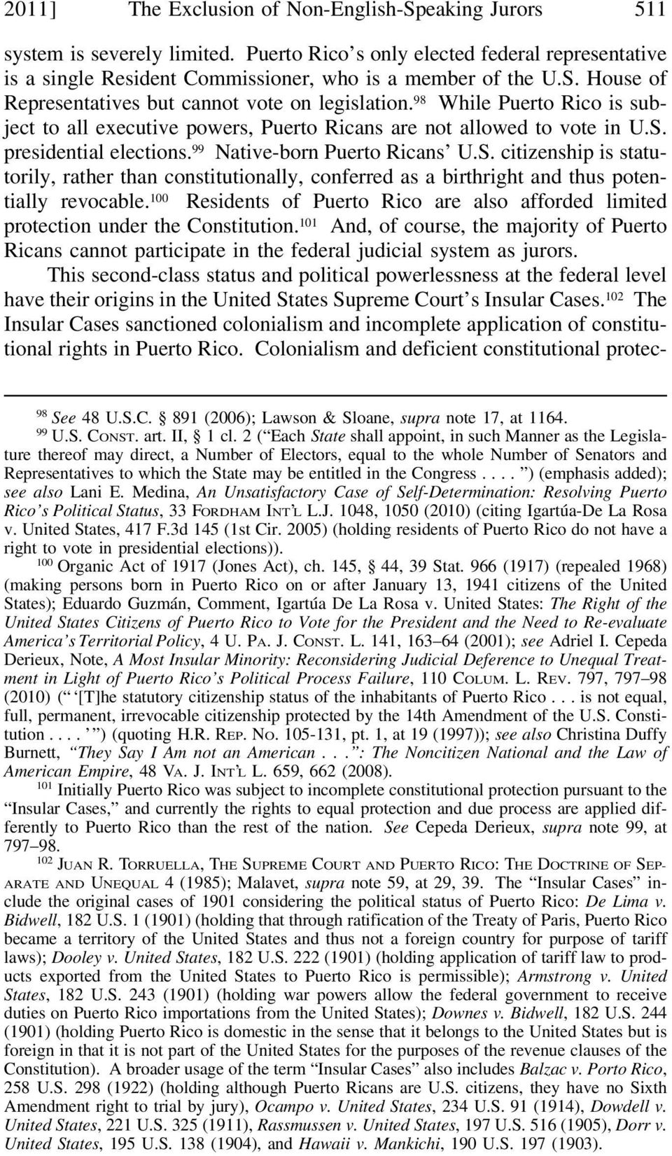 presidential elections. 99 Native-born Puerto Ricans U.S. citizenship is statutorily, rather than constitutionally, conferred as a birthright and thus potentially revocable.