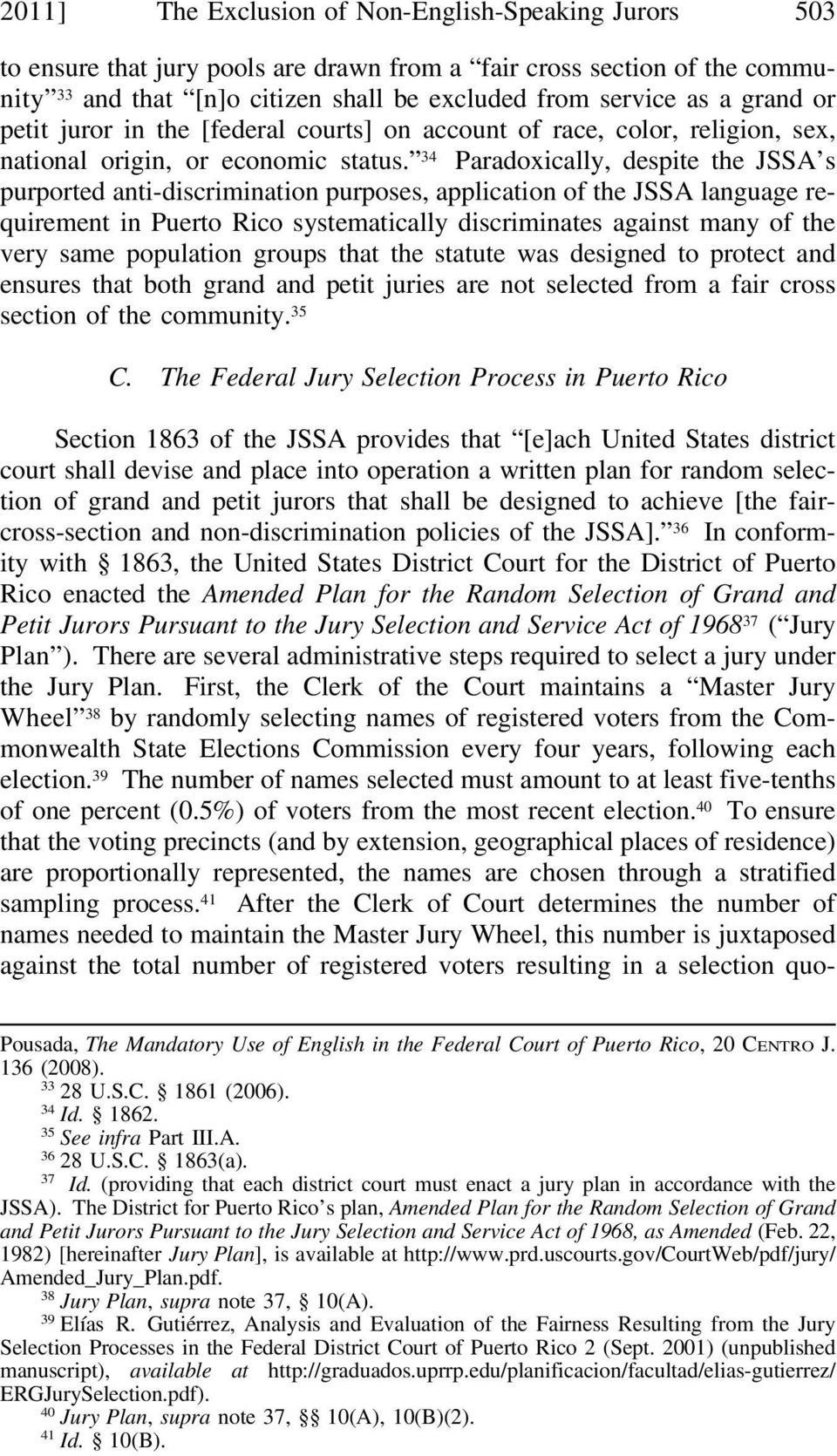 34 Paradoxically, despite the JSSA s purported anti-discrimination purposes, application of the JSSA language requirement in Puerto Rico systematically discriminates against many of the very same