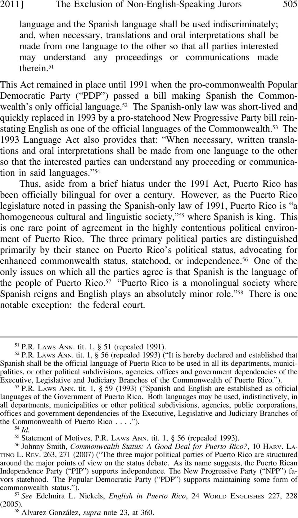 51 This Act remained in place until 1991 when the pro-commonwealth Popular Democratic Party ( PDP ) passed a bill making Spanish the Commonwealth s only official language.