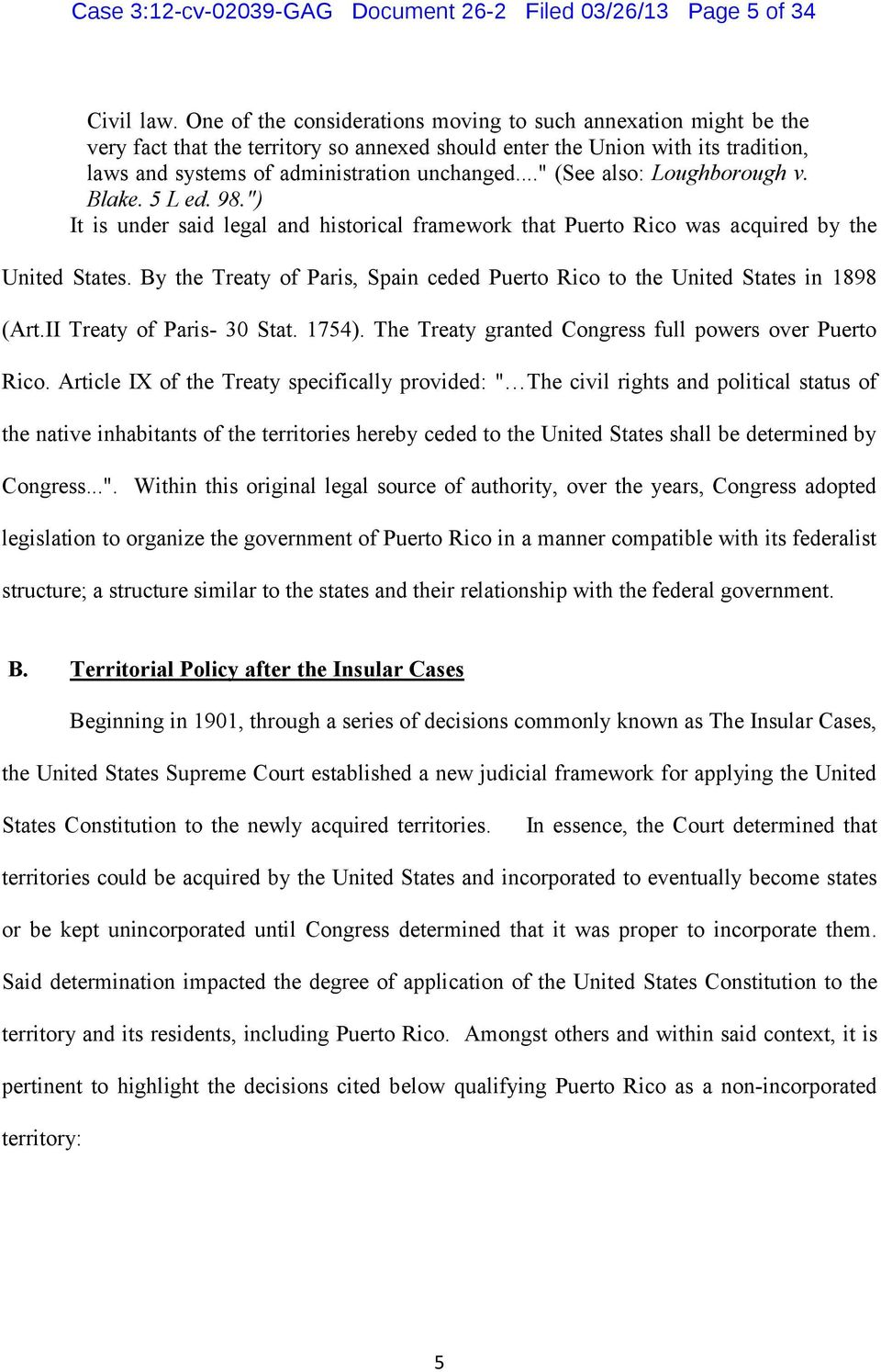 ".."" (See also: Loughborough v. Blake. 5 L ed. 98."") It is under said legal and historical framework that Puerto Rico was acquired by the United States."