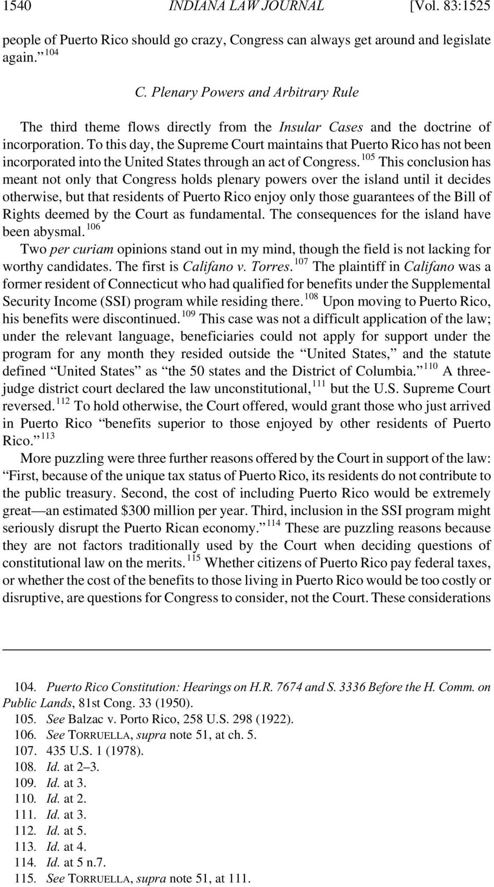To this day, the Supreme Court maintains that Puerto Rico has not been incorporated into the United States through an act of Congress.