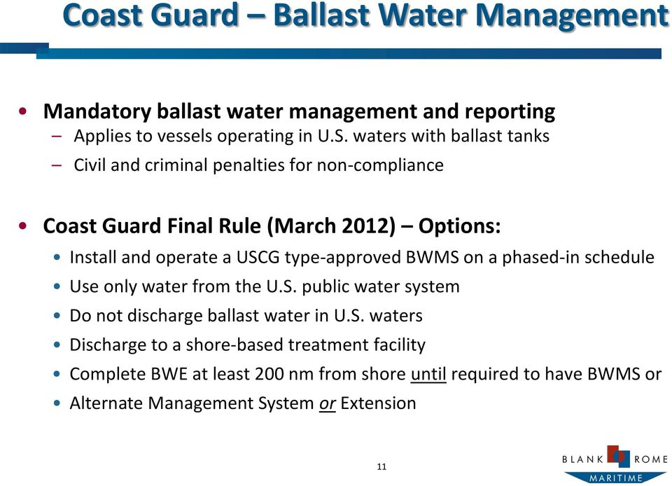 USCG type-approved BWMS on a phased-in schedule Use only water from the U.S. public water system Do not discharge ballast water in U.S.
