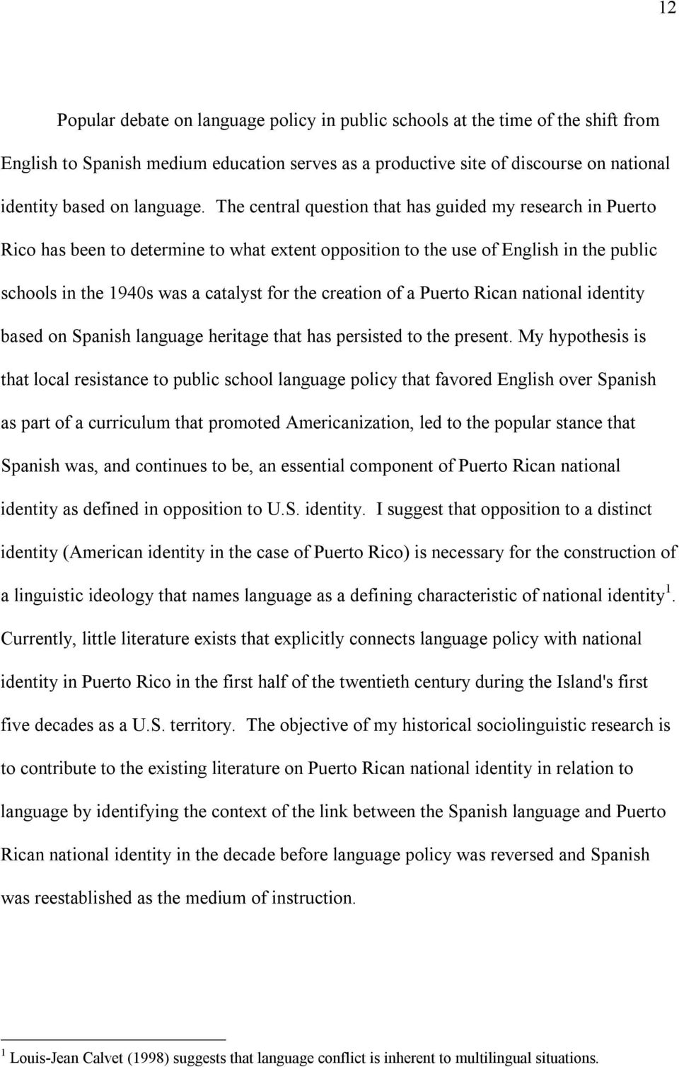 The central question that has guided my research in Puerto Rico has been to determine to what extent opposition to the use of English in the public schools in the 1940s was a catalyst for the