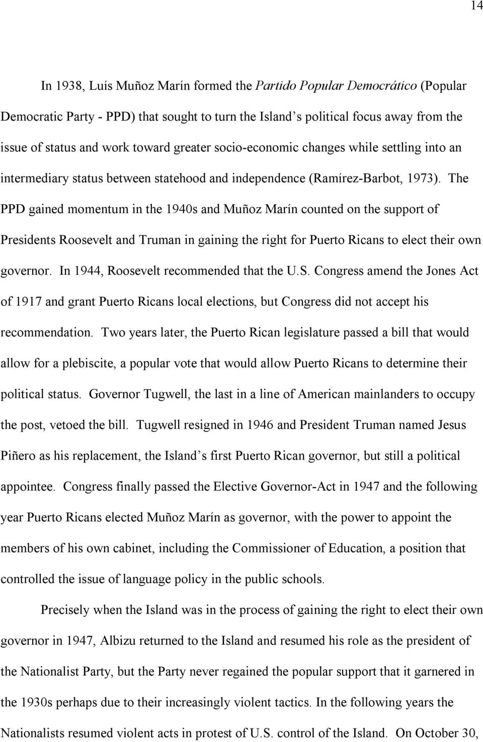 The PPD gained momentum in the 1940s and Muñoz Marín counted on the support of Presidents Roosevelt and Truman in gaining the right for Puerto Ricans to elect their own governor.
