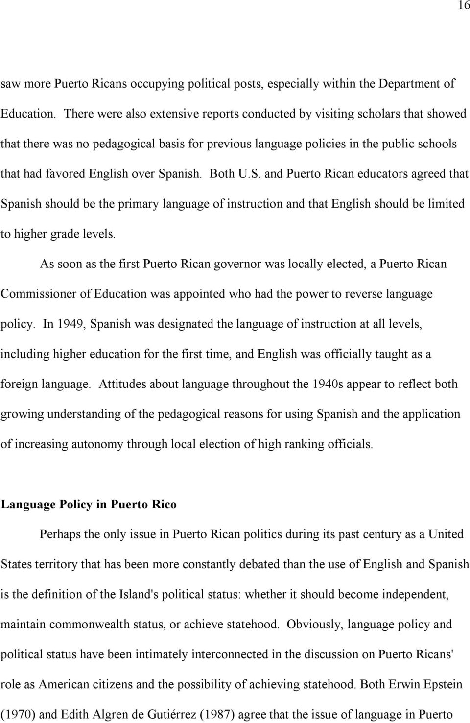 Spanish. Both U.S. and Puerto Rican educators agreed that Spanish should be the primary language of instruction and that English should be limited to higher grade levels.