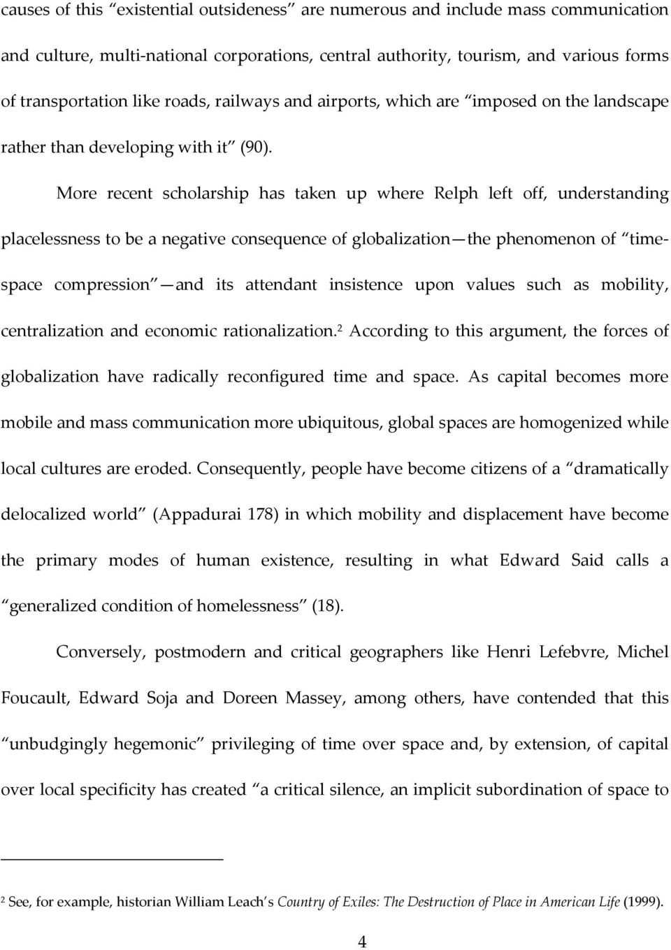 More recent scholarship has taken up where Relph left off, understanding placelessness to be a negative consequence of globalization the phenomenon of timespace compression and its attendant