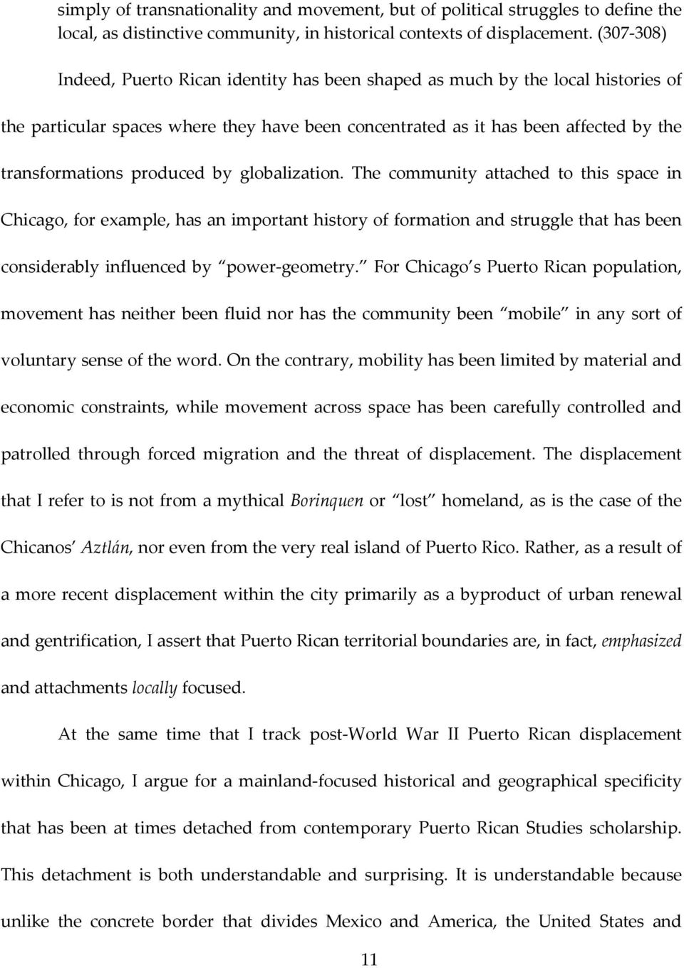 produced by globalization. The community attached to this space in Chicago, for example, has an important history of formation and struggle that has been considerably influenced by power-geometry.