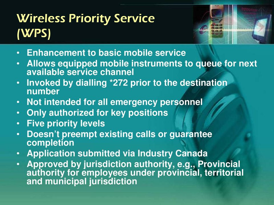 for key positions Five priority levels Doesn t preempt existing calls or guarantee completion Application submitted via Industry