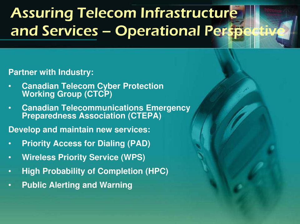 Preparedness Association (CTEPA) Develop and maintain new services: Priority Access for Dialing