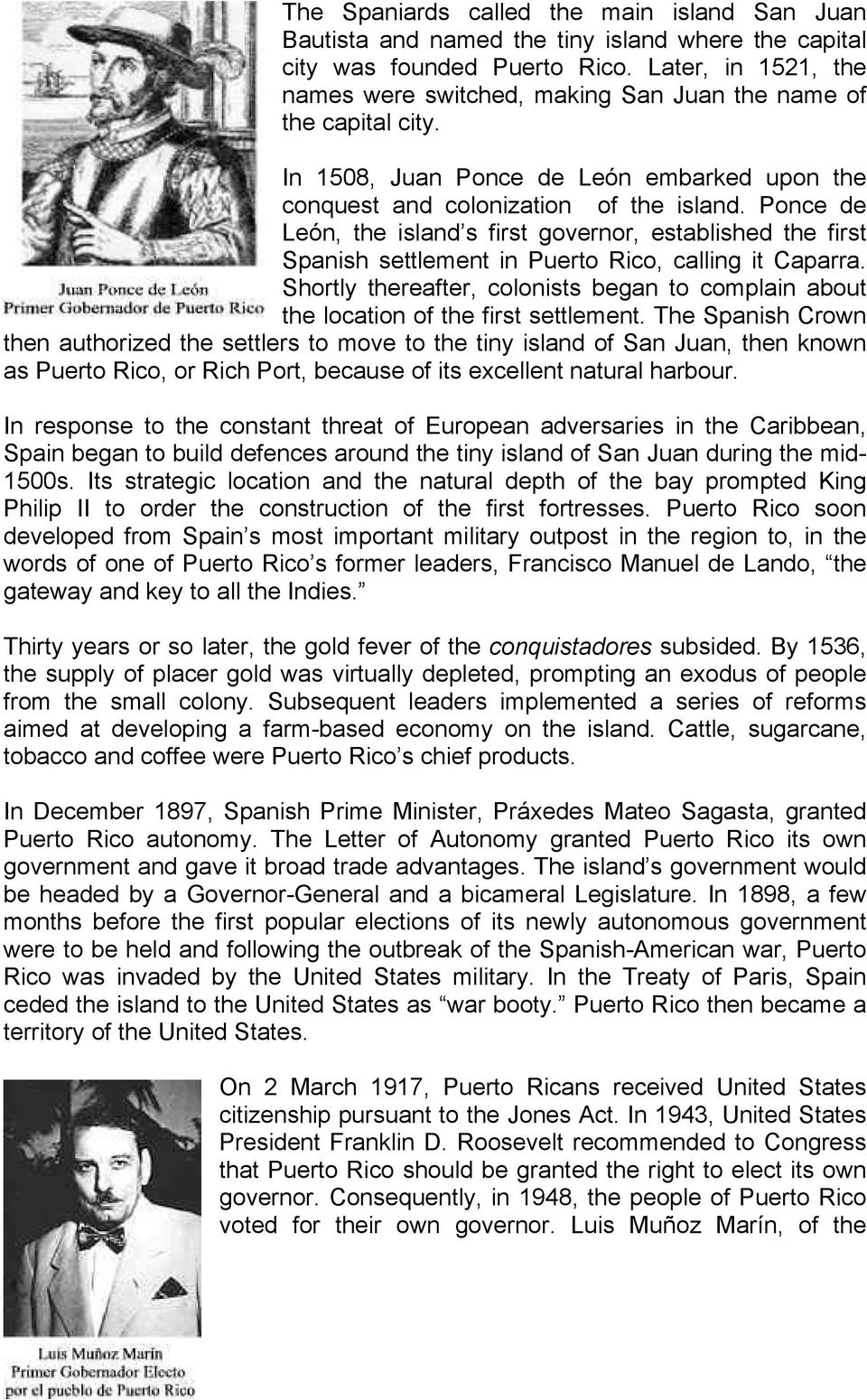 Ponce de León, the island s first governor, established the first Spanish settlement in Puerto Rico, calling it Caparra.