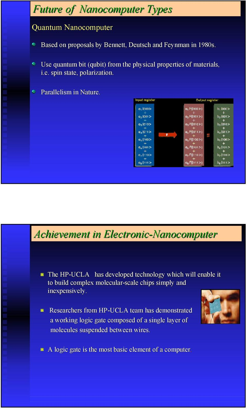 Achievement in Electronic-Nanocomputer The HP-UCLA has developed technology which will enable it to build complex molecular-scale chips simply and