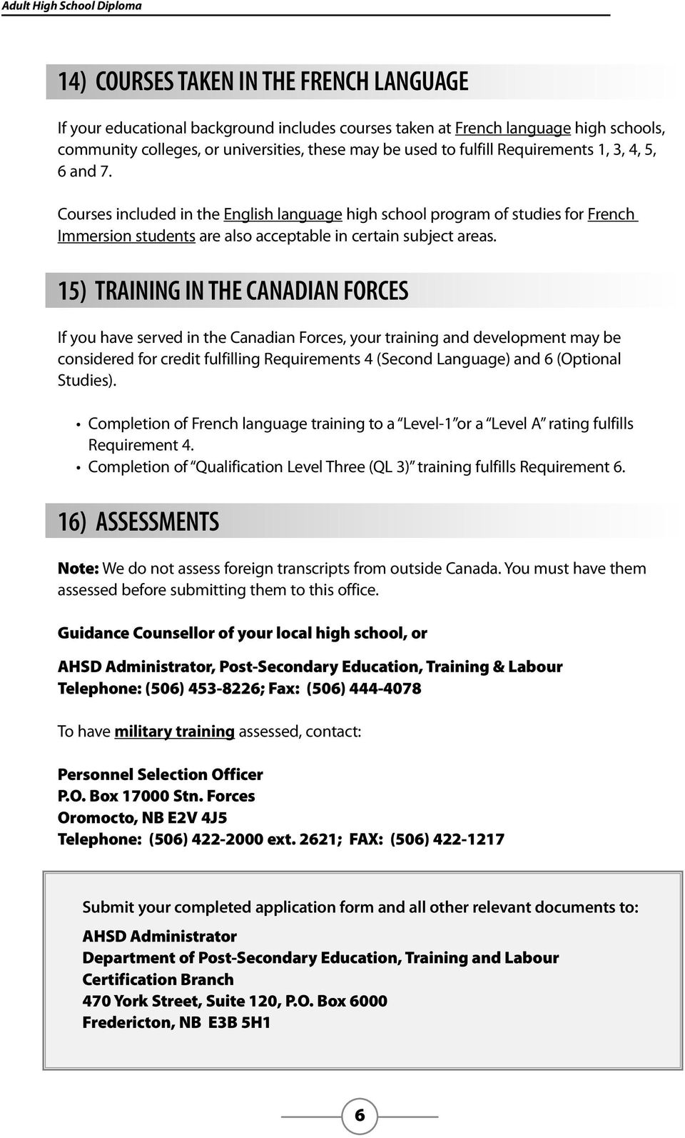 15) TRAINING IN THE CANADIAN FORCES If you have served in the Canadian Forces, your training and development may be considered for credit fulfilling Requirements 4 (Second Language) and 6 (Optional