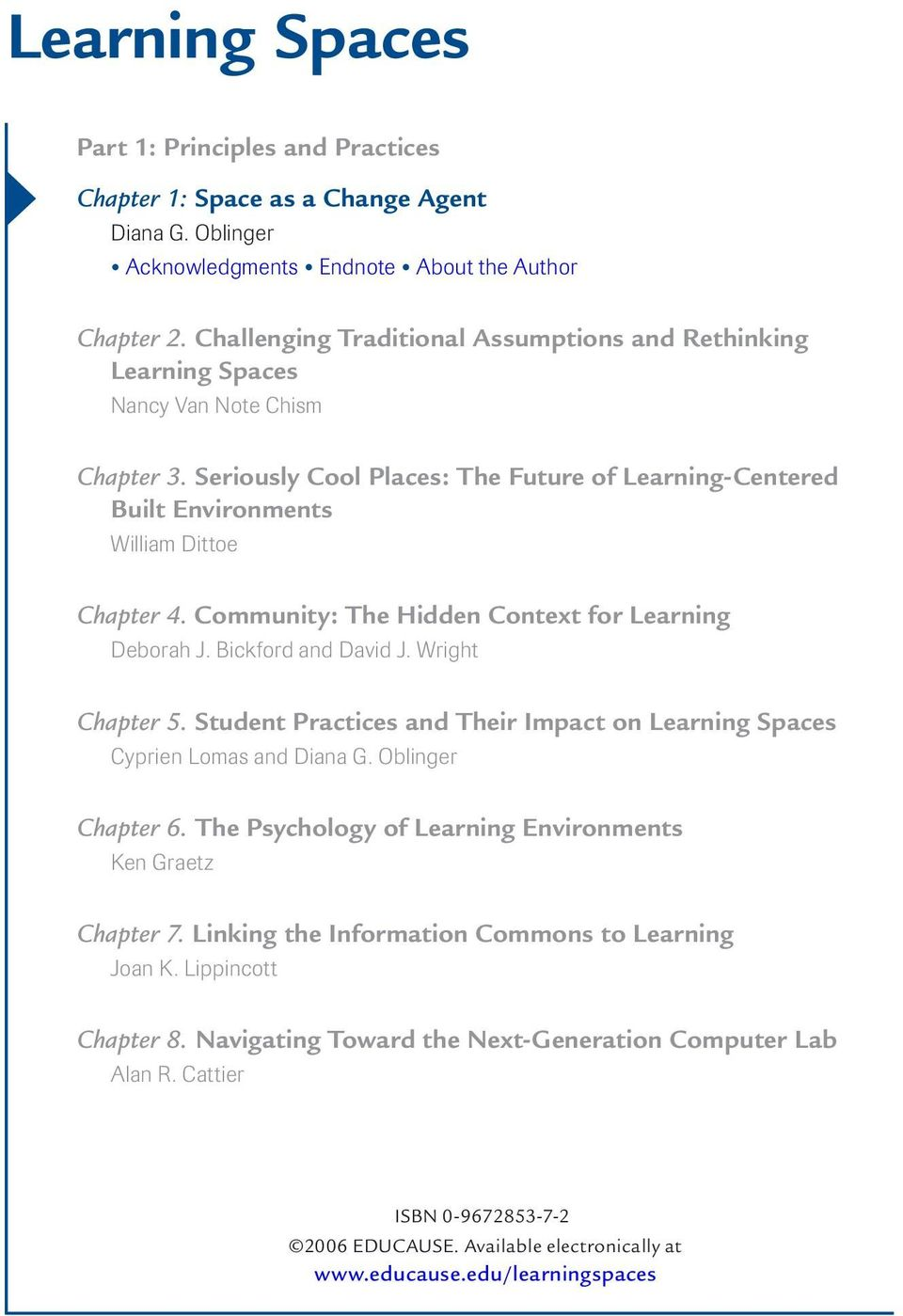 Community: The Hidden Context for Learning Deborah J. Bickford and David J. Wright Chapter 5. Student Practices and Their Impact on Learning Spaces Cyprien Lomas and Diana G. Oblinger Chapter 6.