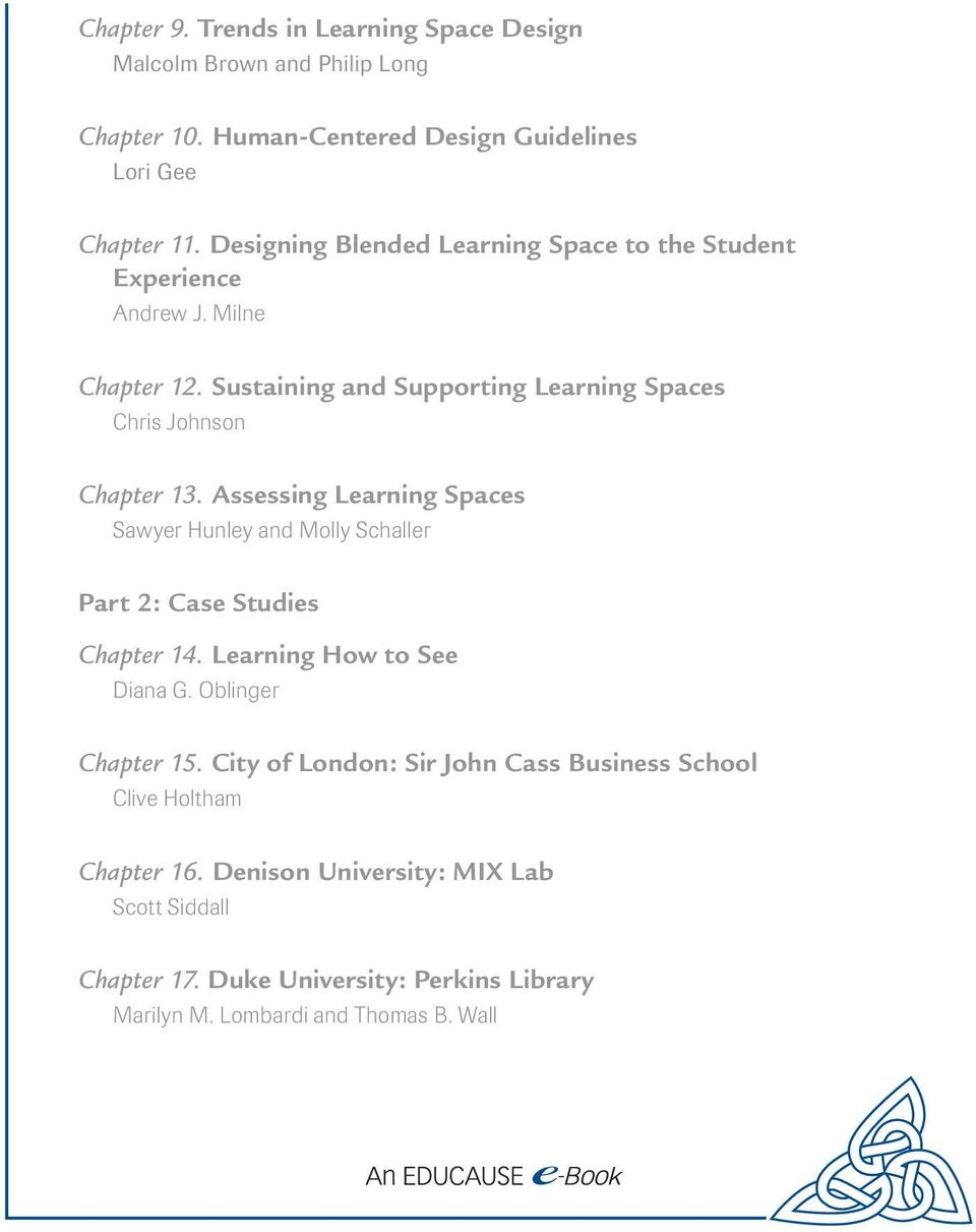 Assessing Learning Spaces Sawyer Hunley and Molly Schaller Part 2: Case Studies Chapter 14. Learning How to See Diana G. Oblinger Chapter 15.