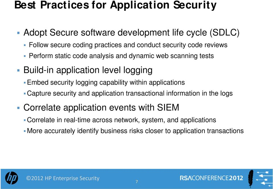 logging capability within applications Capture security and application transactional information in the logs Correlate application events
