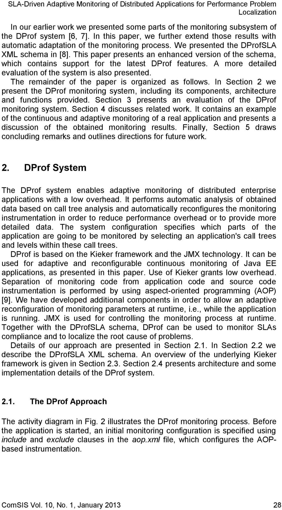 This paper presents an enhanced version of the schema, which contains support for the latest DProf features. A more detailed evaluation of the system is also presented.