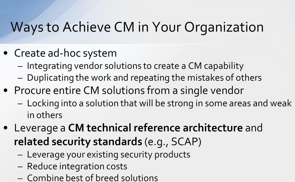 solution that will be strong in some areas and weak in others Leverage a CM technical reference architecture and related