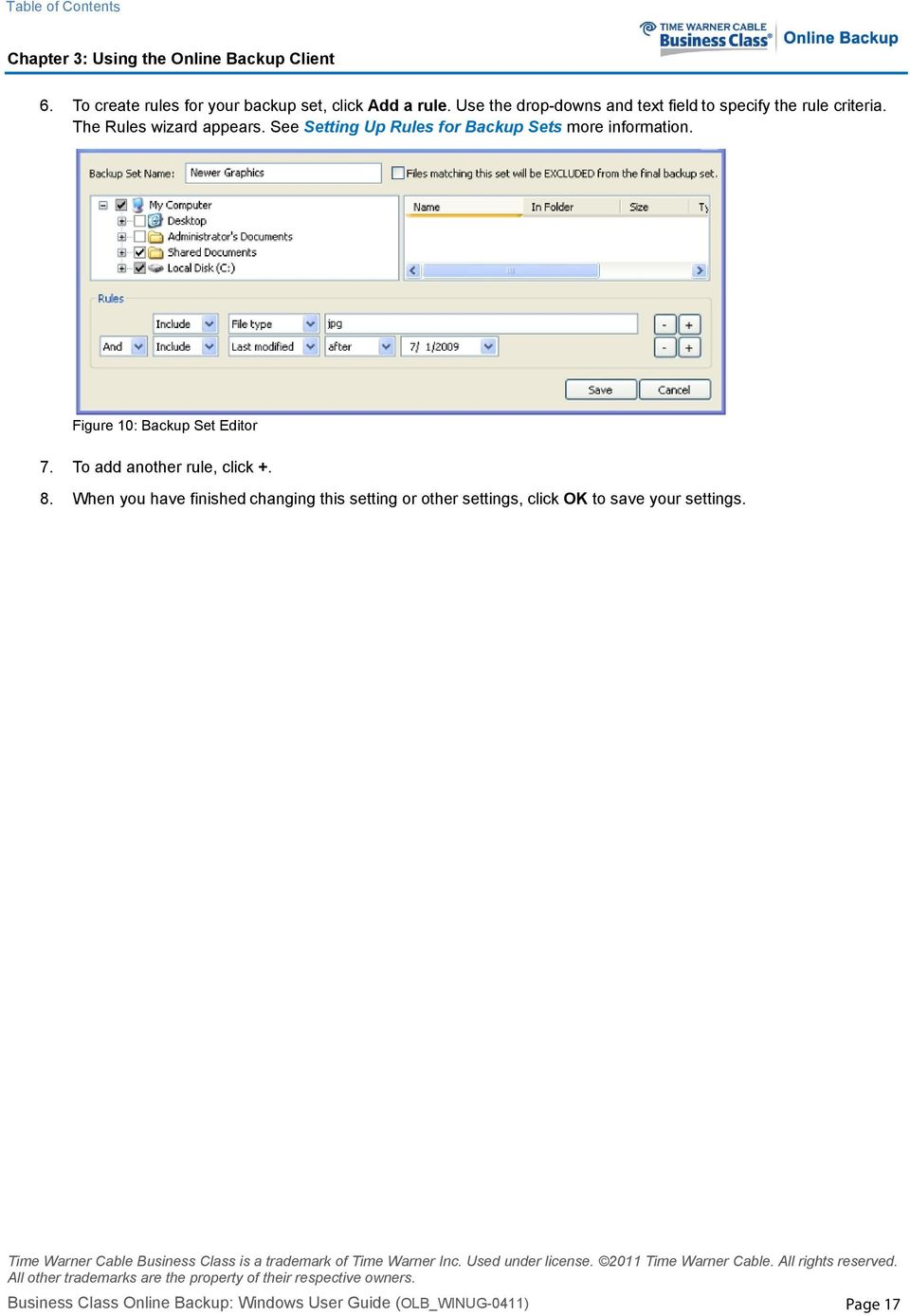 See Setting Up Rules for Backup Sets more information. Figure 10: Backup Set Editor 7. To add another rule, click +. 8.