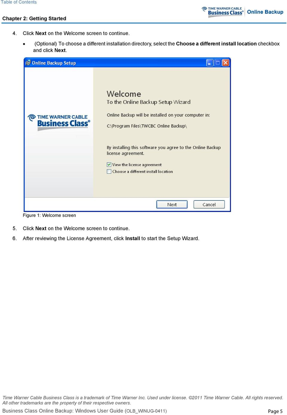 checkbox and click Next. Figure 1: Welcome screen 5. Click Next on the Welcome screen to continue. 6.