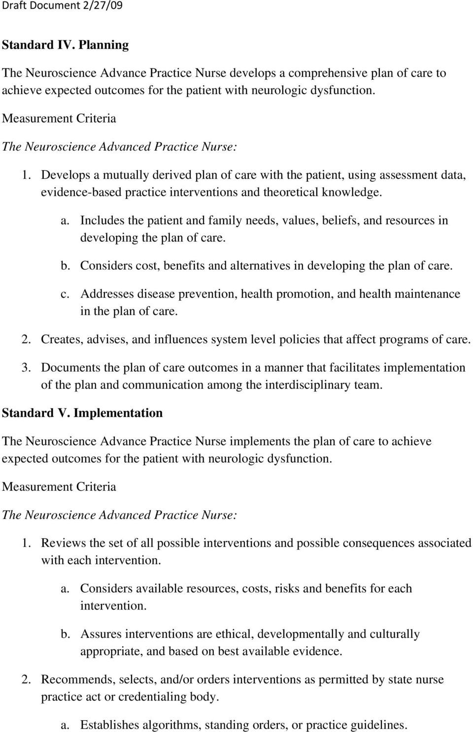 b. Considers cost, benefits and alternatives in developing the plan of care. c. Addresses disease prevention, health promotion, and health maintenance in the plan of care. 2.