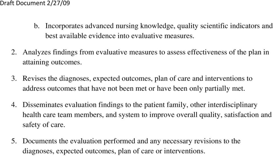 Revises the diagnoses, expected outcomes, plan of care and interventions to address outcomes that have not been met or have been only partially met. 4.