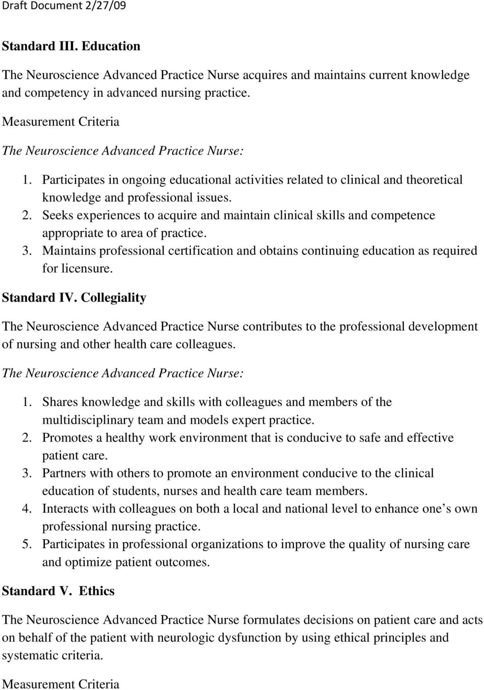Seeks experiences to acquire and maintain clinical skills and competence appropriate to area of practice. 3.