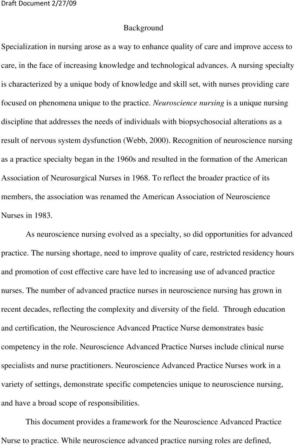 Neuroscience nursing is a unique nursing discipline that addresses the needs of individuals with biopsychosocial alterations as a result of nervous system dysfunction (Webb, 2000).