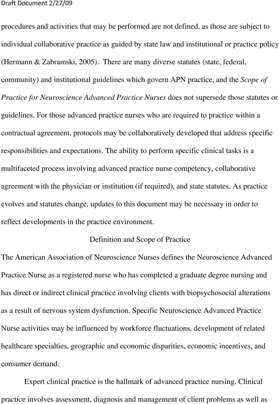 There are many diverse statutes (state, federal, community) and institutional guidelines which govern APN practice, and the Scope of Practice for Neuroscience Advanced Practice Nurses does not